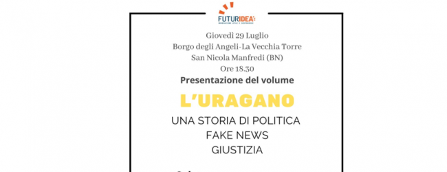 """Benevento Roberto De Luca presenta il libro """"L'Uragano. Una storia di politica, fake news, giustizia"""""""